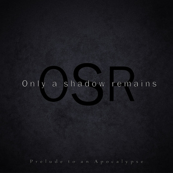 Only a Shadow Remains - Prelude to an Apocalypse