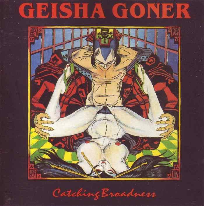 Geisha Goner - Catching Broadness