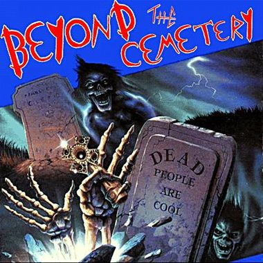 Beyond the Cemetery - Dead People Are Cool
