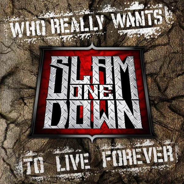 Slam One Down - Who Really Wants to Live Forever