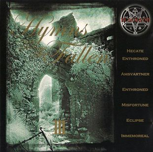 Amsvartner / Hecate Enthroned / Enthroned / Immemoreal / Misfortune / Eclipse - Hymns to the Fallen III