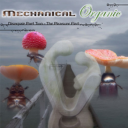 Mechanical Organic - Disrepair, Pt. 2 - The Pleasure Fled