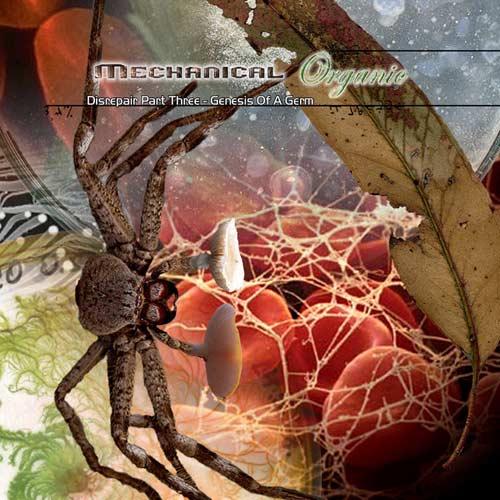 Mechanical Organic - Disrepair Part Three - Genesis of a Germ