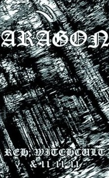 Aragon - Reh: Witchcult & 11-11-11