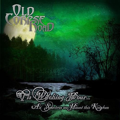 Old Corpse Road - 'Tis Witching Hour... as Spectres We Haunt This Kingdom
