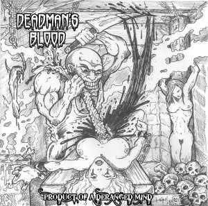 Deadman's Blood - Prod­uct of a Deranged Mind