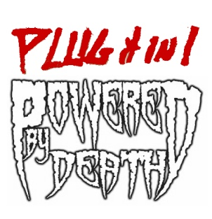 Powered by Death - Plug It In !