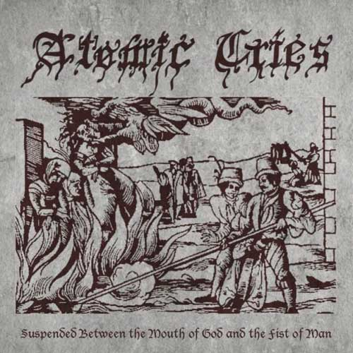 Atomic Cries - Suspended Between the Mouth of God and the Fist of Man