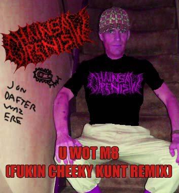Chainsaw Penis - Chainsaw Penis (U WOT M8 Fukin Cheeky Kunt Remix)