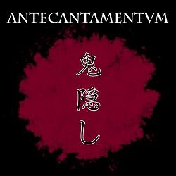 Antecantamentum - Onikakushi