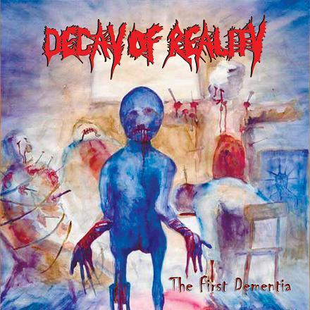 Decay of Reality - The First Dementia