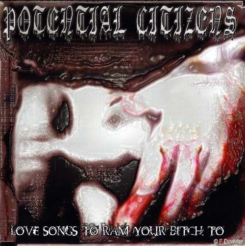 Potential Citizens - Love Songs to Ram Your Bitch To