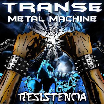 Transe Metal Machine - Resistencia