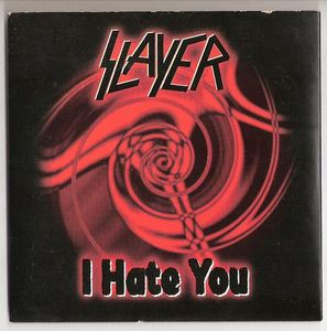 Slayer - I Hate You