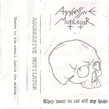 Aggressive Mutilator - They Want to Cut Off My Head