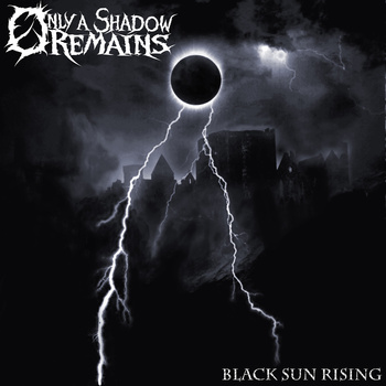 Only a Shadow Remains - Black Sun Rising