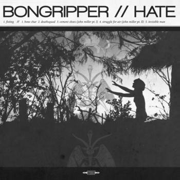 Bongripper / Hate - Bongripper // Hate
