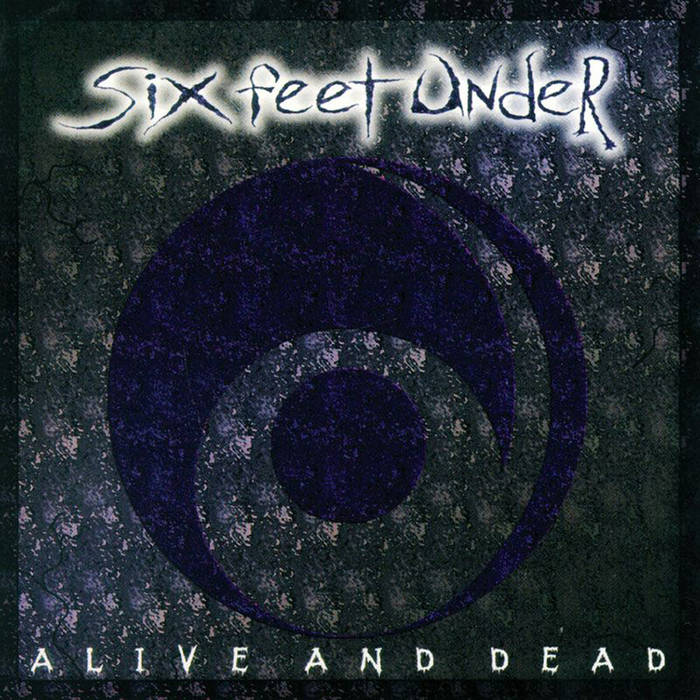 Six Feet Under - Alive and Dead