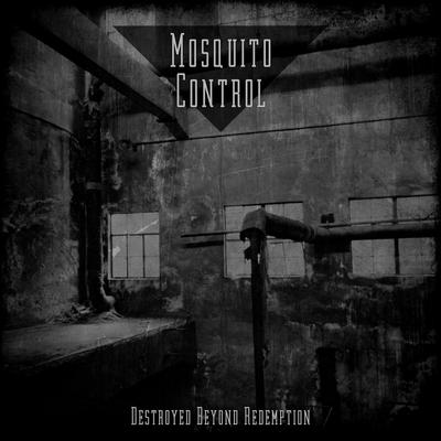 Mosquito Control - Destroyed Beyond Redemption