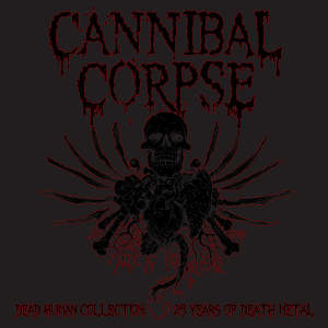 Cannibal Corpse - Dead Human Collection: 25 Years of Death Metal