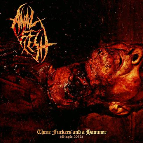 Anal Flesh - Three Fuckers and a Hammer