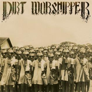 Dirt Worshipper - Dirt Worshipper