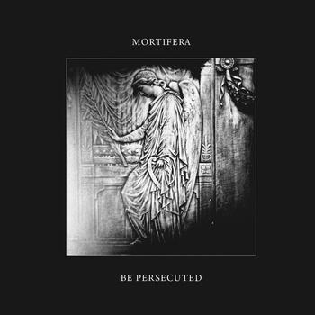 Mortifera / Be Persecuted - Mortifera / Be Persecuted