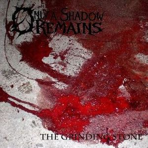 Only a Shadow Remains - The Grinding Stone