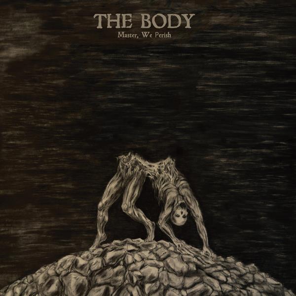 The Body - Master, We Perish