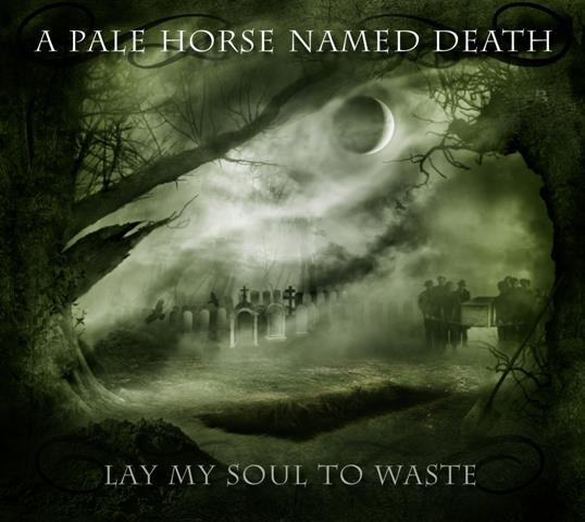 A Pale Horse Named Death - Lay My Soul to Waste