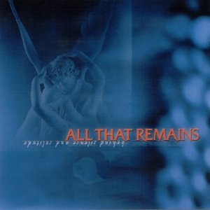 All That Remains - Behind Silence and Solitude
