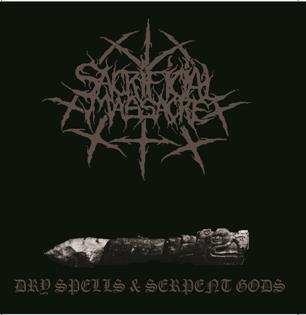Sacrificial Massacre - Dry Spells & Serpent Gods