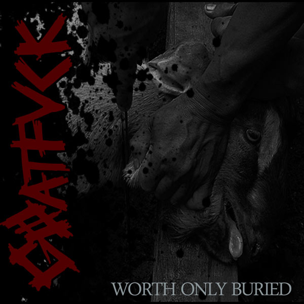 Gøatfuck - Worth Only Buried