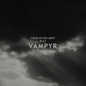 Year of No Light - Vampyr