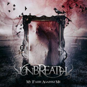 Unbreath - My Faith Against Me