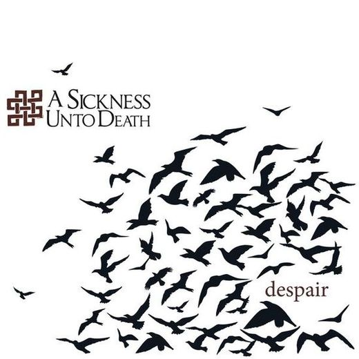 A Sickness unto Death - Despair