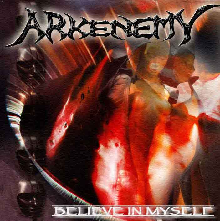 Arkenemy - Believe In Myself