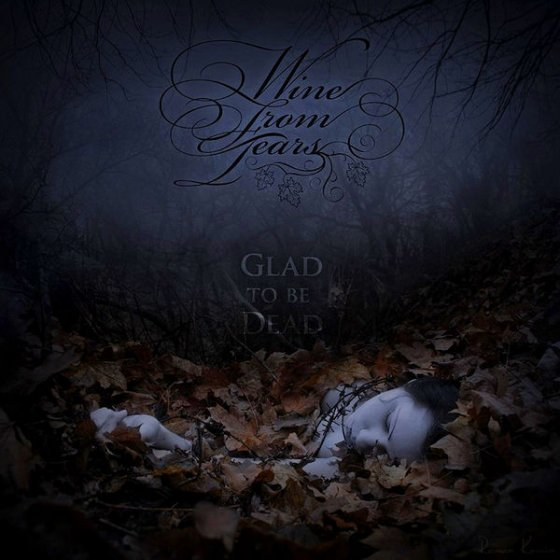 Wine from Tears - Glad to Be Dead