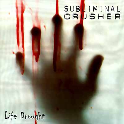 Subliminal Crusher - Life Drought