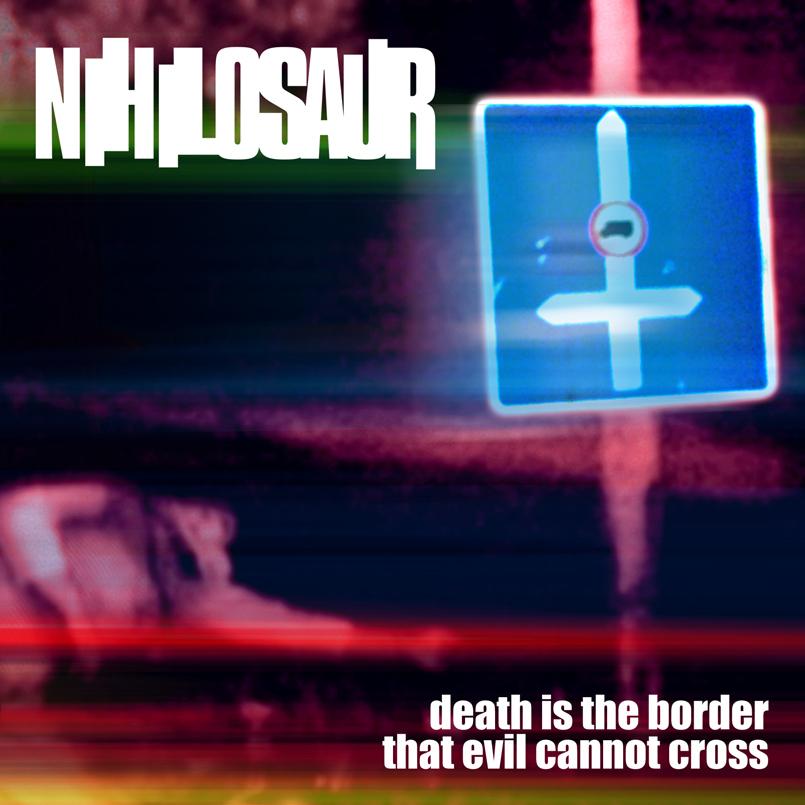 Nihilosaur - Death Is a Border That Evil Cannot Cross
