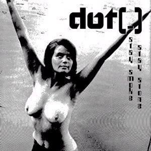 dot(.) - Stay Smoke, Stay Stone