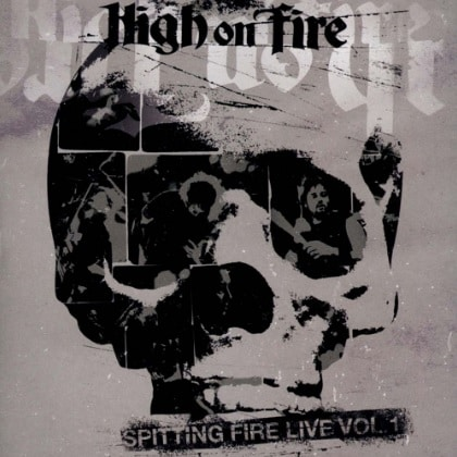 High on Fire - Spitting Fire Live  Vol. 1