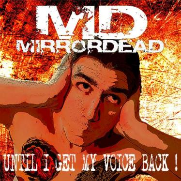 Mirrordead - Until I Get My Voice Back!