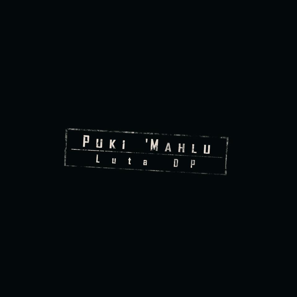 Puki 'Mahlu - Luta DP