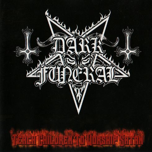 Dark Funeral - Teach Children to Worship Satan