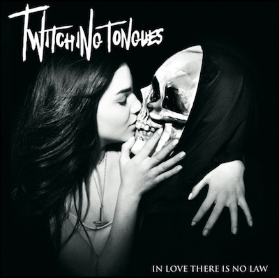 Twitching Tongues - In Love There Is No Law