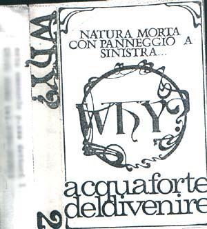 Why? - Natura morta con panneggio a sinistra... Acquaforte del divenire