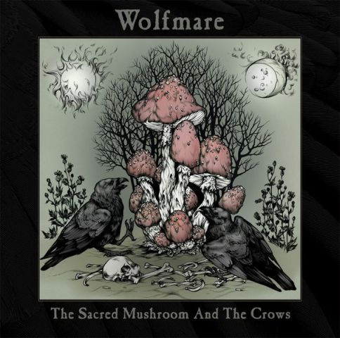 Wolfmare - The Sacred Mushroom and the Crows