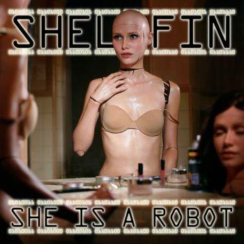 Shellfin - She Is a Robot