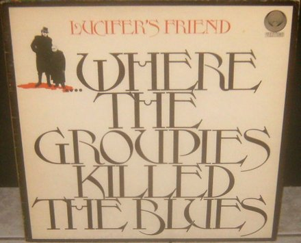 Lucifer's Friend - ....Where the Groupies Killed the Blues